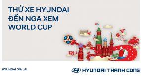 LÁI THỬ XE HYUNDAI- ĐẾN NGA XEM WORLD CUP
