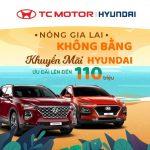 Nóng Gia Lai không bằng khuyến mãi Hyundai, Siêu ưu đãi mùa hè cùng Hyundai Gia Lai